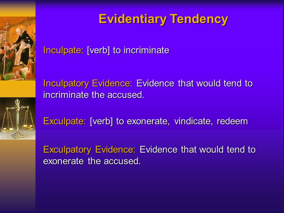 Evidentiary Tendency Inculpate: [verb] to incriminate